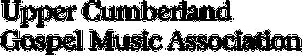 The Upper Cumberland Gospel Music Association